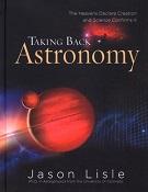 Taking back Astronomy - Dr Jason Lisle